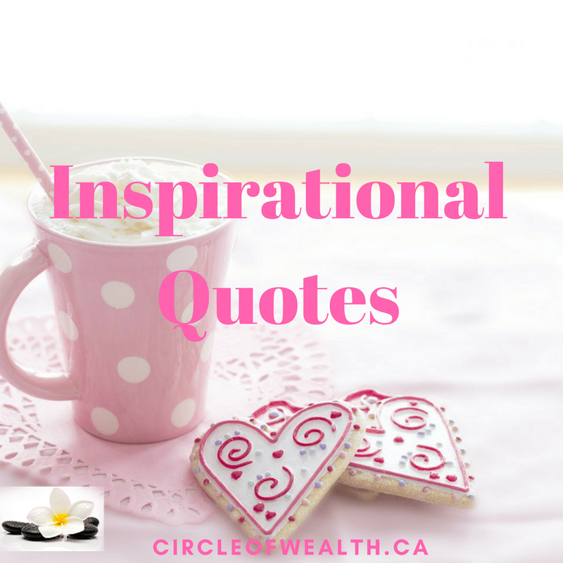 Here are some of our Favorite Inspirational Quotes