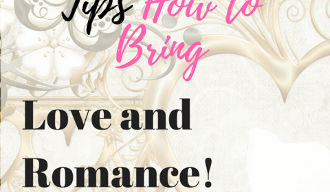 My 6 Secret Tips on How TO bring Love and ROmance into your